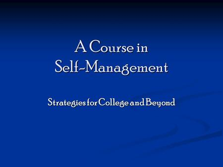 A Course in Self-Management Strategies for College and Beyond.