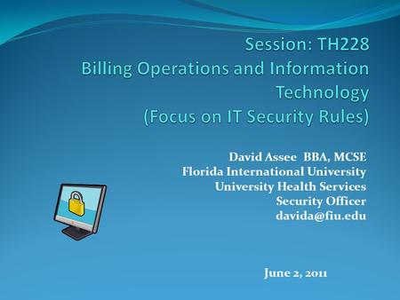 David Assee BBA, MCSE Florida International University University Health Services Security Officer June 2, 2011.