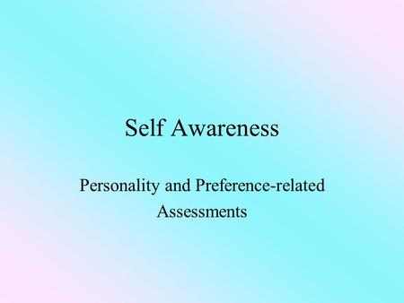 Self Awareness Personality and Preference-related Assessments.