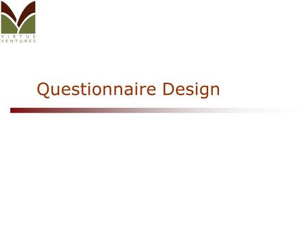 Questionnaire Design. Set Goals for Market Research  What are the goals / purpose of your market research process?  What information are you trying.