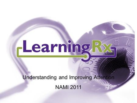 "Understanding and Improving Attention NAMI 2011. ""The idea that the brain can change its own structure and function through thought and activity is, I."