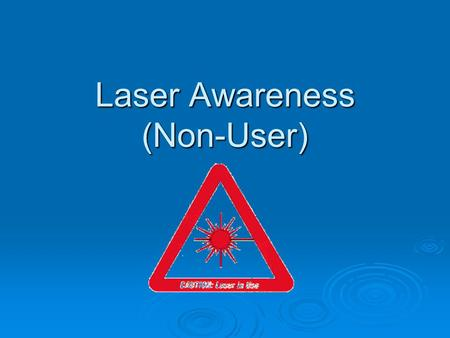 Laser Awareness (Non-User). 2 What is a laser? Laser is an acronym for Light Amplification by Stimulated Emission of Radiation.