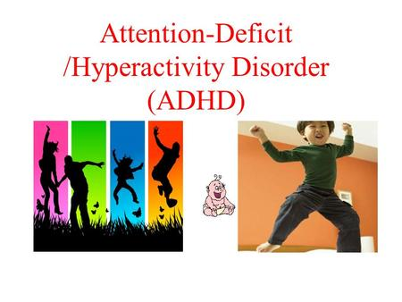 Attention-Deficit /Hyperactivity Disorder (ADHD).
