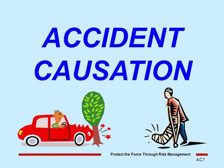 Protect the Force Through Risk Management AC1 ACCIDENT CAUSATION.