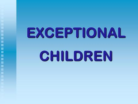 EXCEPTIONAL CHILDREN. Who Are Identified As Exceptional? 6.5 million children in the U.S. Categories include:   Learning disabled   Communication.