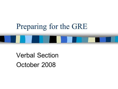 Preparing for the GRE Verbal Section October 2008.