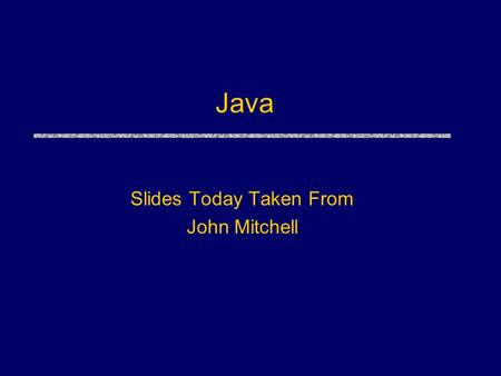 Java Slides Today Taken From John Mitchell. Outline uLanguage Overview History and design goals uClasses and Inheritance Object features Encapsulation.