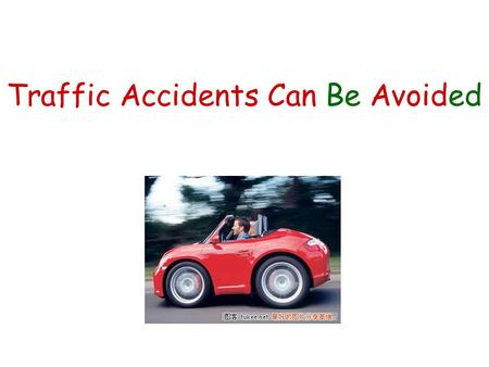 Traffic Accidents Can Be Avoided. Many people are killed in car accidents every year. 每年有許多人死於車禍 Many 用來修飾複數可 數名詞.