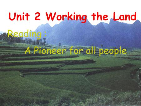 Unit 2 Working the Land Reading : A Pioneer for all people.