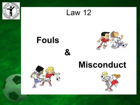 Law 12 Fouls & Misconduct.
