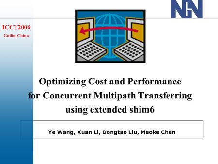 Ye Wang, Xuan Li, Dongtao Liu, Maoke Chen ICCT2006 Guilin, China Optimizing Cost and Performance for Concurrent Multipath Transferring using extended shim6.
