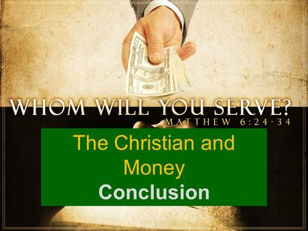 The Christian and Money Conclusion. Questions about Money!