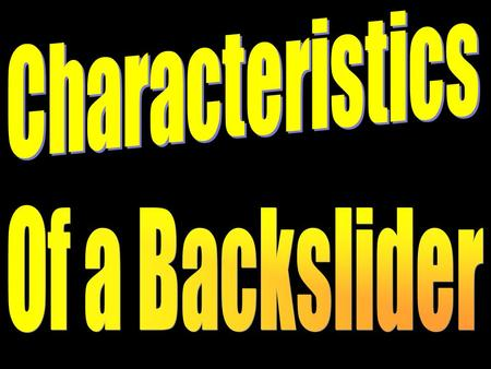 Characteristics of a Backslider (Peter) Conceited Mark 14:27-31; Pr. 16:18; 1 Cor. 10:11 Careless Mark 14:32-42; Hebrews 2:1-3 Cowardly Mark 14:54a; Mark.