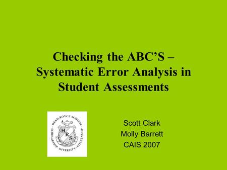 Checking the ABC'S – Systematic Error Analysis in Student Assessments Scott Clark Molly Barrett CAIS 2007.