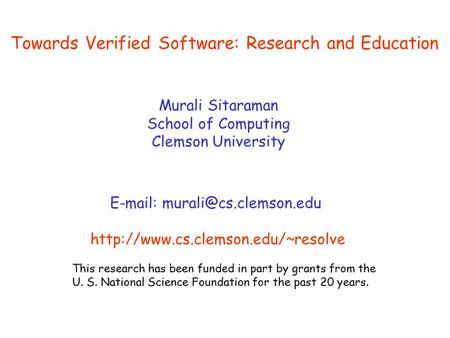 This research has been funded in part by grants from the U. S. National Science Foundation for the past 20 years. Towards Verified Software: Research and.