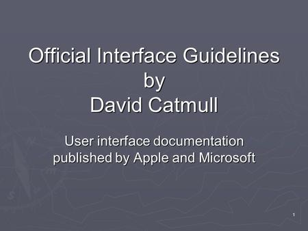 1 Official Interface Guidelines by David Catmull User interface documentation published by Apple and Microsoft.
