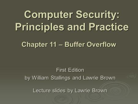 Computer Security: Principles and Practice First Edition by William Stallings and Lawrie Brown Lecture slides by Lawrie Brown Chapter 11 – Buffer Overflow.