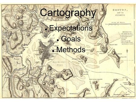 Cartography Expectations Goals Methods. Expectations Professional Quality Maps  Something you would proudly submit at a job in the real world  Visually.