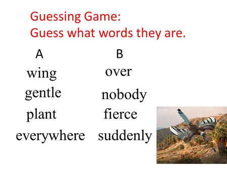Guessing Game: Guess what words they are. AB gentle nobody plant wing everywheresuddenly fierce over.
