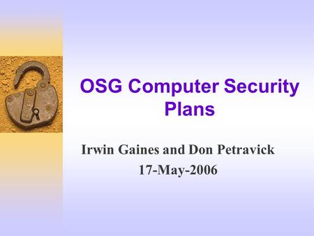 OSG Computer Security Plans Irwin Gaines and Don Petravick 17-May-2006.