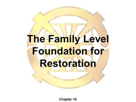 The Family Level Foundation for Restoration Chapter 16.