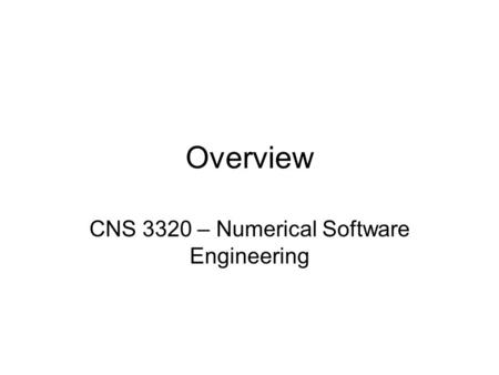 Overview CNS 3320 – Numerical Software Engineering.