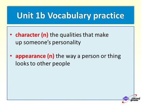 Unit 1b Vocabulary practice character (n) the qualities that make up someone's personality appearance (n) the way a person or thing looks to other people.