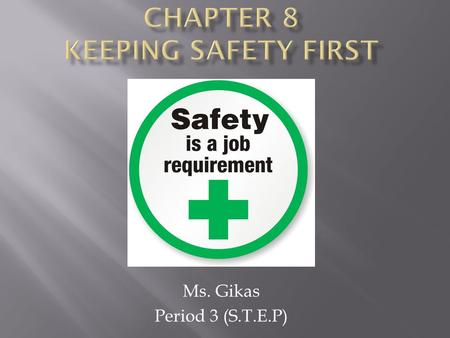 Ms. Gikas Period 3 (S.T.E.P).  Accidents cost money on the job  Medical bills need to be paid  Fines & Lawsuits  Must be safe on the job & know all.