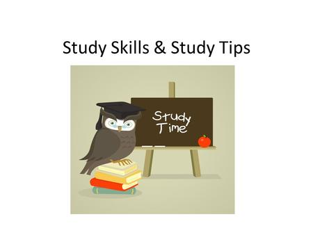 Study Skills & Study Tips. Everyone is different, different methods work for different people The Following are only Suggestions on improving upon your.