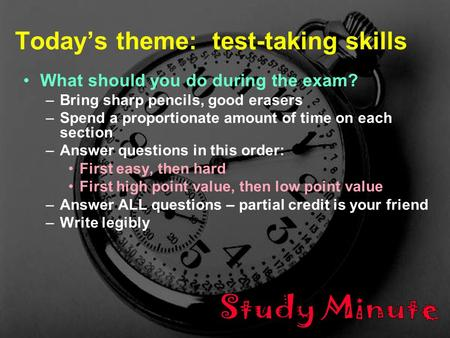 1 B/Z/M1005 - F 06 - Lec 25 Today's theme: test-taking skills What should you do during the exam? –Bring sharp pencils, good erasers –Spend a proportionate.