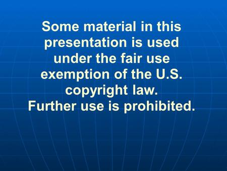 Some material in this presentation is used under the fair use exemption of the U.S. copyright law. Further use is prohibited.