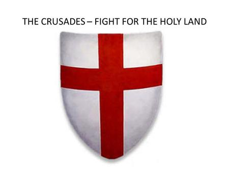 THE CRUSADES – FIGHT FOR THE HOLY LAND
