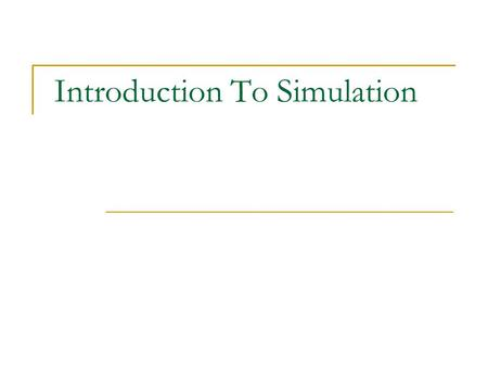 Introduction To Simulation. 2 Overview Simulation: Key Questions Common Mistakes in Simulation Other Causes of Simulation Analysis Failure Checklist for.