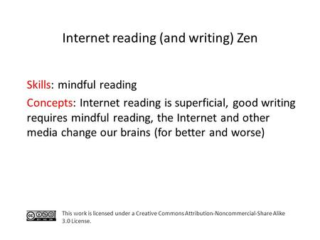 Skills: mindful reading Concepts: Internet reading is superficial, good writing requires mindful reading, the Internet and other media change our brains.