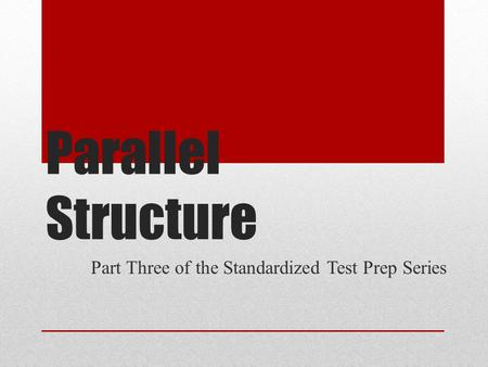 Part Three of the Standardized Test Prep Series