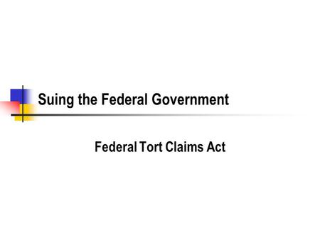 Suing the Federal Government Federal Tort Claims Act.