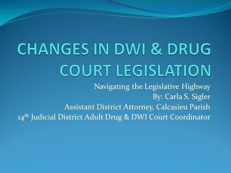 CHANGES IN DWI & DRUG COURT LEGISLATION
