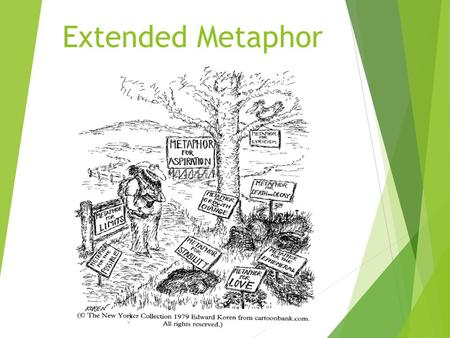 Extended Metaphor. Extended Metaphor Defined  An extended metaphor is a metaphor that has many parts and may be several sentences long.  A regular metaphor.