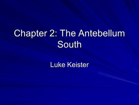 Chapter 2: The Antebellum South Luke Keister. The Southern Economy Pg.27-29 The South did not modernize –Agriculture was very labor intensive –Agricultural.