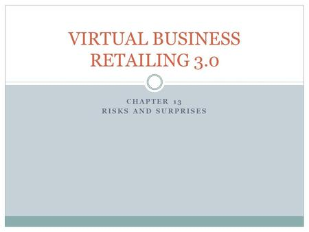 CHAPTER 13 RISKS AND SURPRISES VIRTUAL BUSINESS RETAILING 3.0.