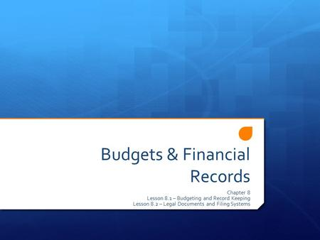 Budgets & Financial Records Chapter 8 Lesson 8.1 – Budgeting and Record Keeping Lesson 8.2 – Legal Documents and Filing Systems.