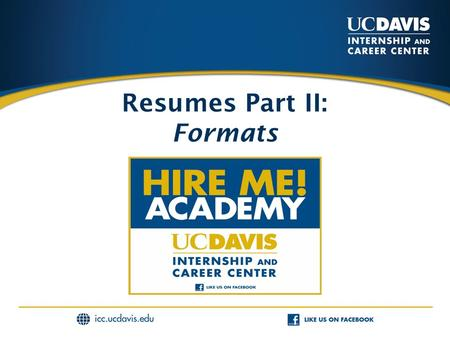 Resumes Part II: Formats. FORMAT OPTIONS  Resume organizational style:  Chronological  Functional  Combination  Resume Sections: choice, order, format.