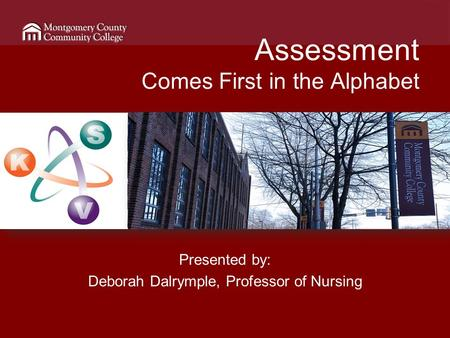 Assessment Comes First in the Alphabet Presented by: Deborah Dalrymple, Professor of Nursing.