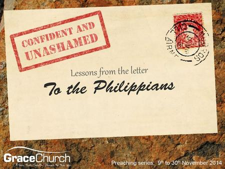 Steve Petch Sunday 30 th November Confident and Unashamed Part 4: Joy In Daily Living Philippians 4.