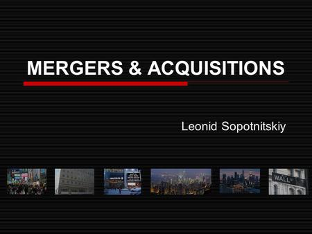 MERGERS & ACQUISITIONS Leonid Sopotnitskiy. Part 1 Restructuring a business.