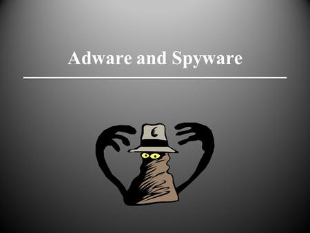 Adware and Spyware. Objectives u Define terms, scope, and motivation u Discuss impact (personal and business) u Review basic technical aspects u Provide.