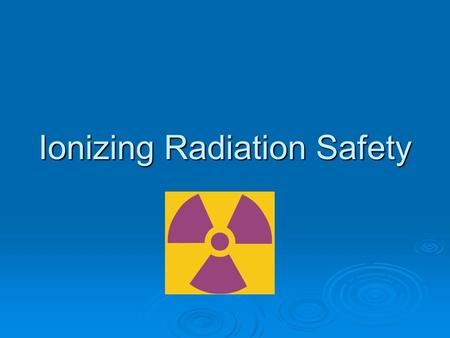Ionizing Radiation Safety. IRS-2 What is radiation? Radiation comes from particles or rays emitted by unstable elements (radioisotopes) or from x ‑ rays.