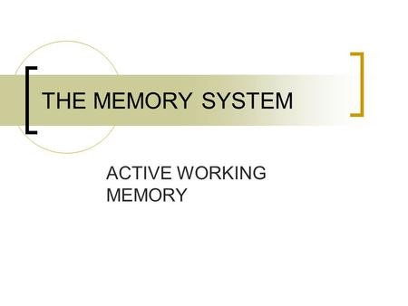 THE MEMORY SYSTEM ACTIVE WORKING MEMORY. A place where short-term memory and long term memory work together.