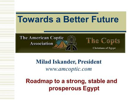 Towards a Better Future Roadmap to a strong, stable and prosperous Egypt Milad Iskander, President www.amcoptic.com.