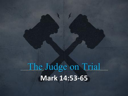 The Judge on Trial Mark 14:53-65.